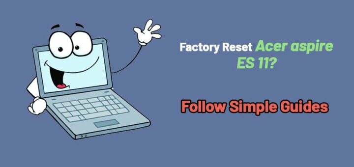 factory reset acer aspire ES 11